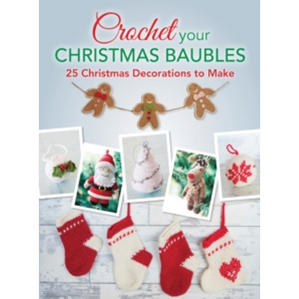 Crochet your Christmas Baubles : over 25 christmas decorations to make
