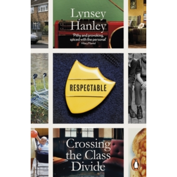 Respectable: Crossing the Class Divide by Lynsey Hanley (Paperback, 2017)