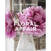 Rachel Ashwell: My Floral Affair : Whimsical Spaces and Beautiful Florals
