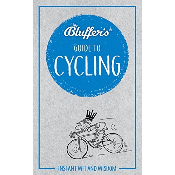 Bluffer's Guide to Cycling Instant wit and wisdom Paperback / softback 2018