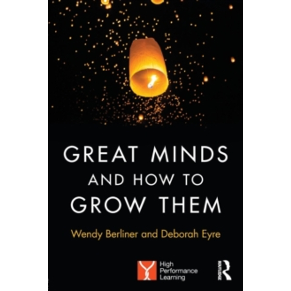 Great Minds and How to Grow Them : High Performance Learning