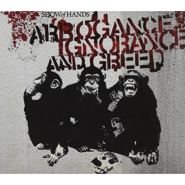 Show Of Hands - Arrogance Ignorance and Greed CD