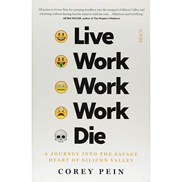 Live Work Work Work Die a journey into the savage heart of Silicon Valley Paperback / softback 2018