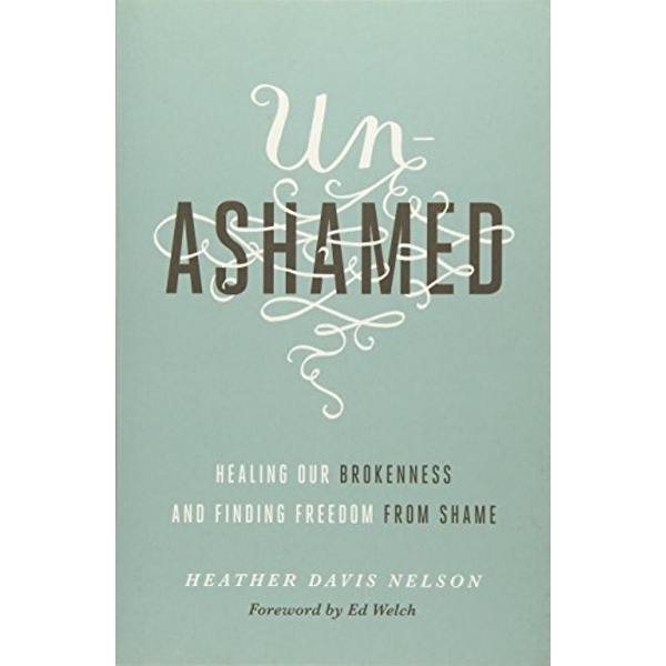 Unashamed: Healing Our Brokenness and Finding Freedom from Shame by Heather Davis Nelson (Paperback, 2016)