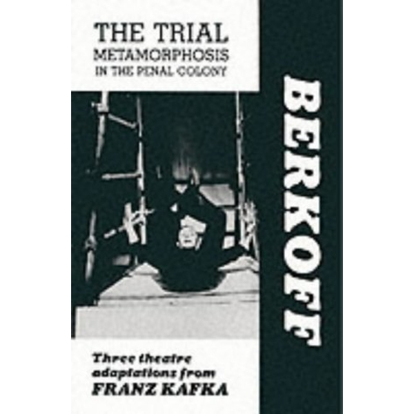 The Trial: Metamorphosis: In the Penal Colony: Three Theatre Adaptations from Franz Kafka: Playscript by Steven Berkoff, Franz Kafka (Paperback, 1988)