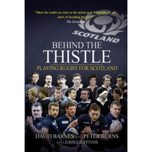 Behind the Thistle: Playing Rugby for Scotland by Peter Burns, David Barnes (Paperback, 2014)