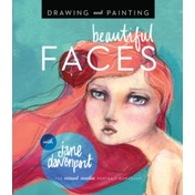Drawing and Painting Beautiful Faces : A Mixed-Media Portrait Workshop