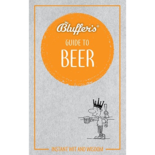 Bluffer's Guide to Beer Instant wit and wisdom Paperback / softback 2018