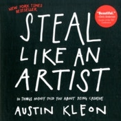 Steal Like an Artist: 10 Things Nobody Told You about Being Creative by Austin Kleon (Paperback, 2012)