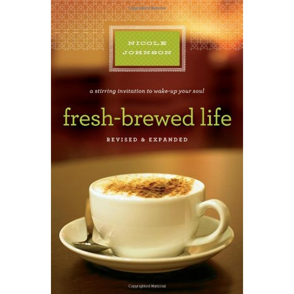 Fresh-Brewed Life Revised andUpdated: A Stirring Invitation to Wake Up Your Soul by Nicole Johnson (Paperback, 2011)