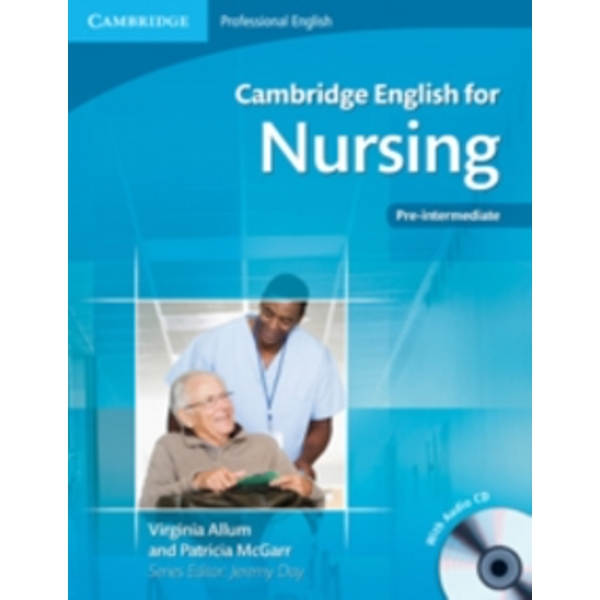 Cambridge English for Nursing Pre-intermediate Student's Book with Audio CD by Virginia Allum, Patricia McGarr (Mixed media product, 2010)