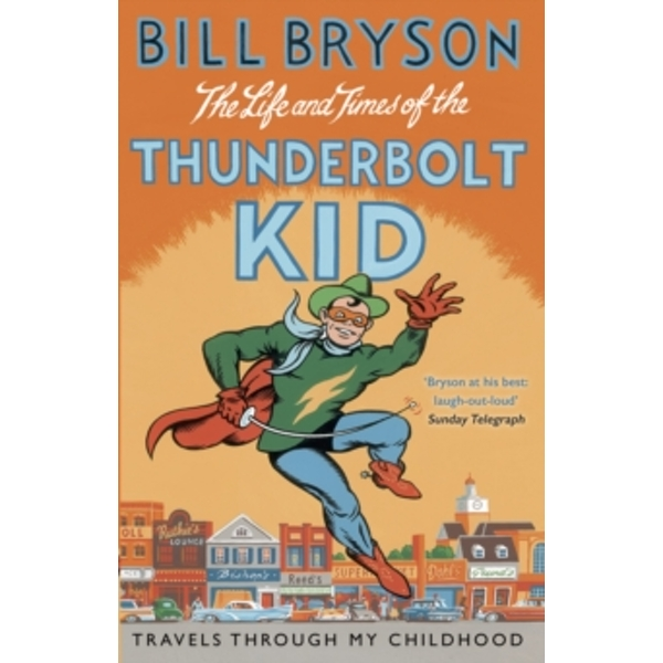 The Life And Times Of The Thunderbolt Kid : Travels Through my Childhood