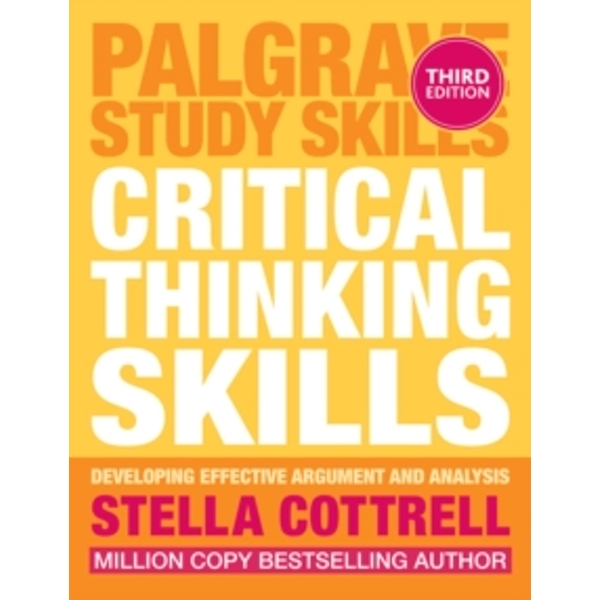 Critical Thinking Skills : Effective Analysis, Argument and Reflection