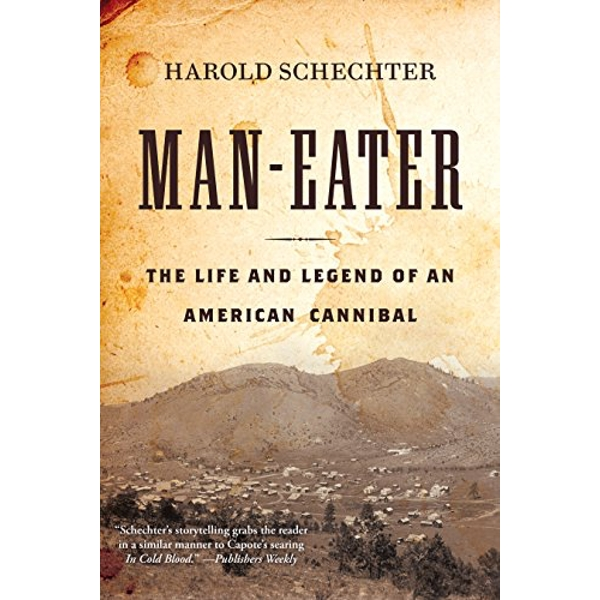 Man-Eater: The Life and Legend of an American Cannibal by Harold Schechter (Paperback, 2015)