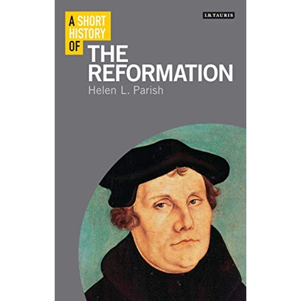 A Short History of the Reformation by Dr. Helen Parish (Paperback, 2017)
