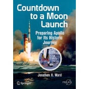 Countdown to a Moon Launch : Preparing Apollo for Its Historic Journey