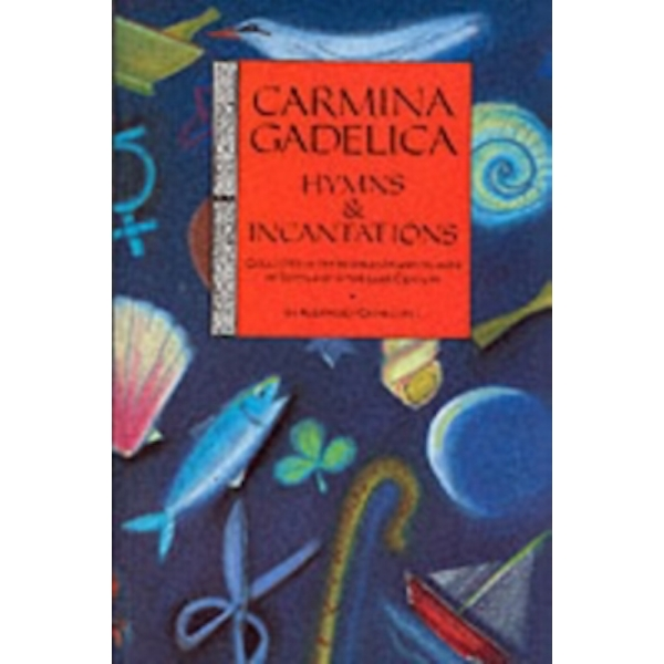 Carmina Gadelica: Hymns and Incantations: Hymns and Incantations from the Gaelic by Floris Books (Paperback, 1992)