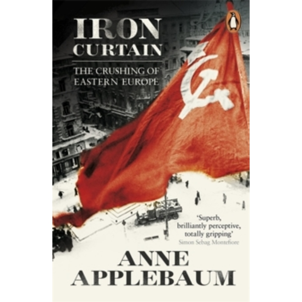 Iron Curtain: The Crushing of Eastern Europe 1944-56 by Anne Applebaum (Paperback, 2013)