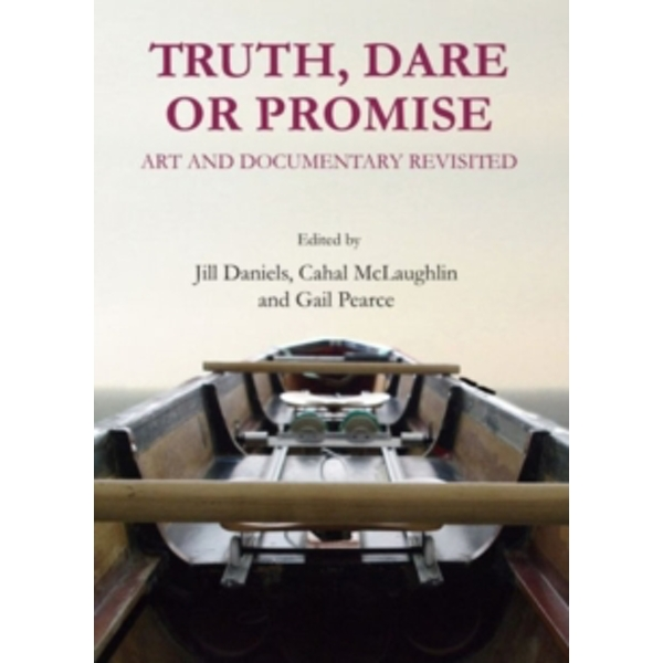 Truth, Dare or Promise: Art and Documentary Revisited by Cambridge Scholars Publishing (Hardback, 2013)