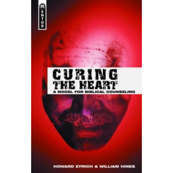 Curing the Heart : A Model for Biblical Counseling