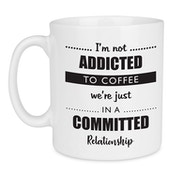 I'm Not Addicted to Coffee We're Just in a Committed Relationship Funny Unique Quote Mug