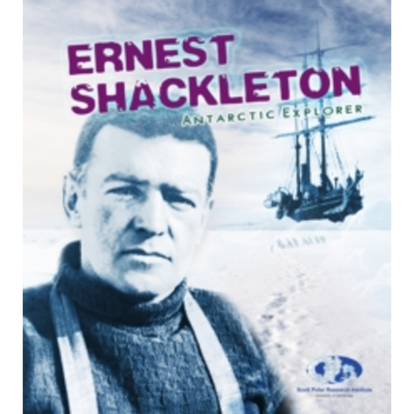 Ernest Shackleton : Antarctic Explorer