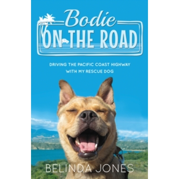 Bodie on the Road : Driving the Pacific Coast Highway with My Rescue Dog
