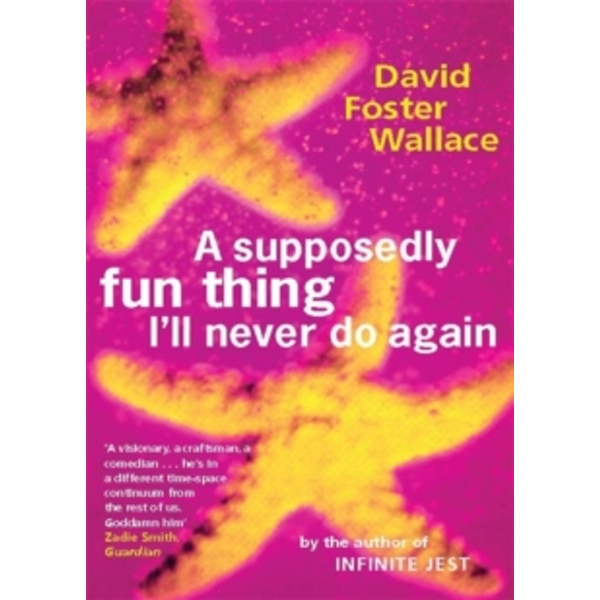 A Supposedly Fun Thing I'll Never Do Again by David Foster Wallace (Paperback, 1998)