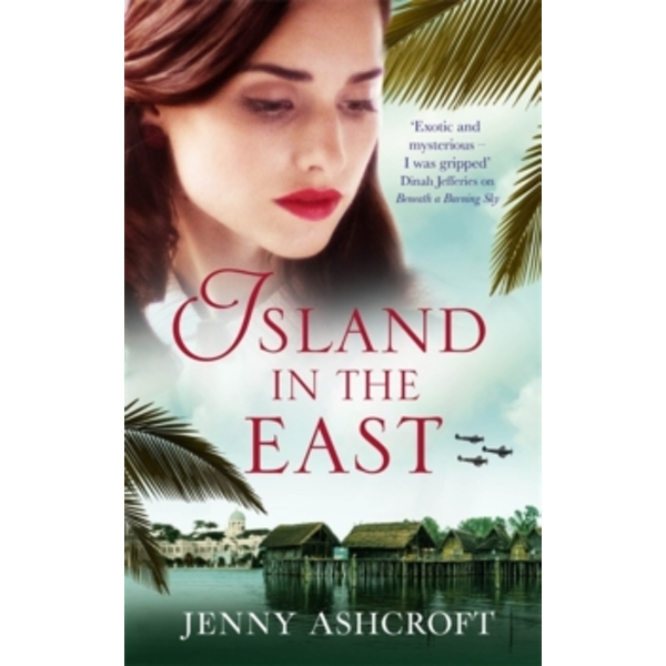 Island in the East : Two great loves. One shattering betrayal. A war that changes everything.