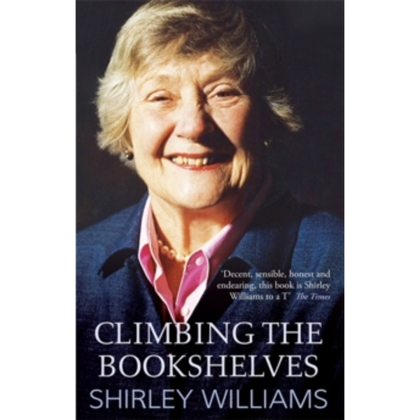 Climbing The Bookshelves: The autobiography of Shirley Williams by Shirley Williams (Paperback, 2010)