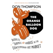 The Orange Balloon Dog : Bubbles, Turmoil and Avarice in the Contemporary Art Market
