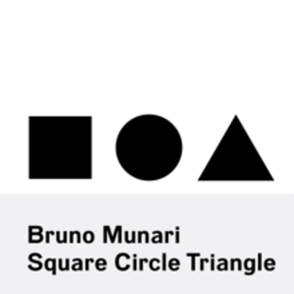 Bruno Munari : Square, Circle, Triangle