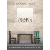 Falling Upward: A Spirituality for the Two Halves of Life by Richard Rohr (Paperback, 2012)
