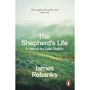 The Shepherd's Life: A Tale of the Lake District by James Rebanks (Paperback, 2016)
