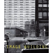 Image Building : How Photography Transforms Architecture