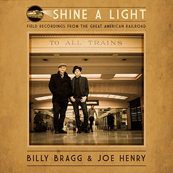 Billy Bragg & Joe Henry - Shine A Light: Field Recordings from the Great American Railroad Vinyl
