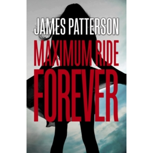 Maximum Ride Forever: (Maximum Ride 9) by James Patterson (Paperback, 2015)