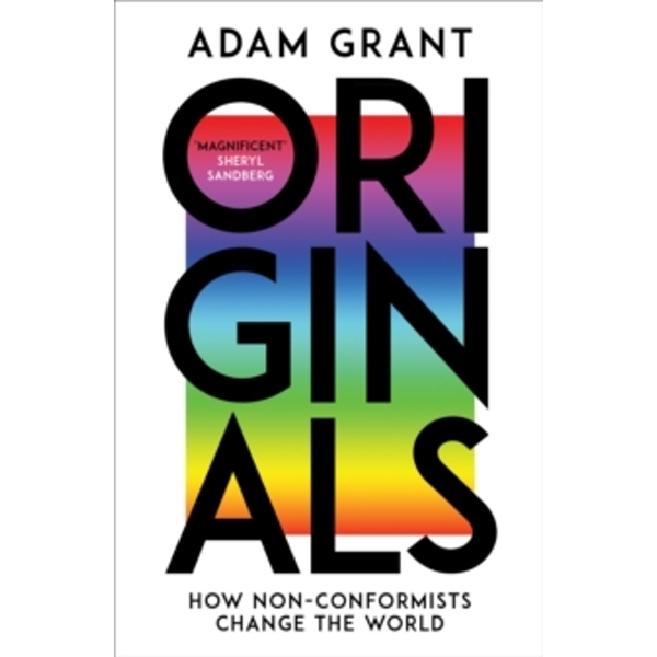 Originals : How Non-conformists Change the World