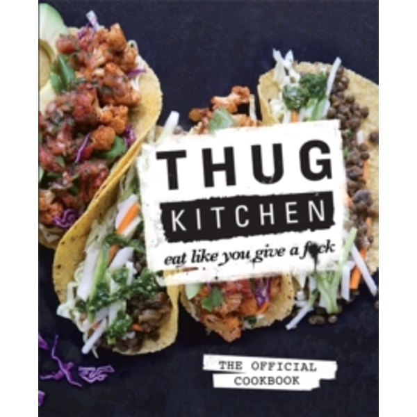 Thug Kitchen: Eat Like You Give a F**k Hardcover – 23 Oct 2014