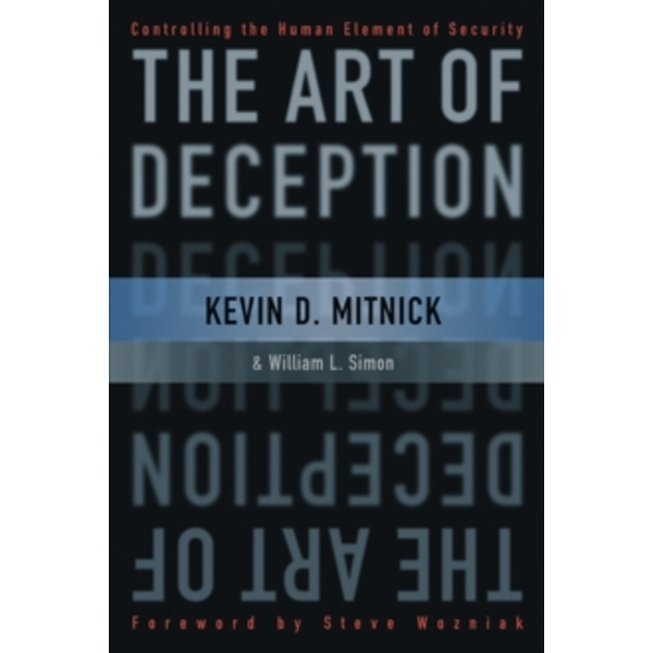 The Art of Deception : Controlling the Human Element of Security