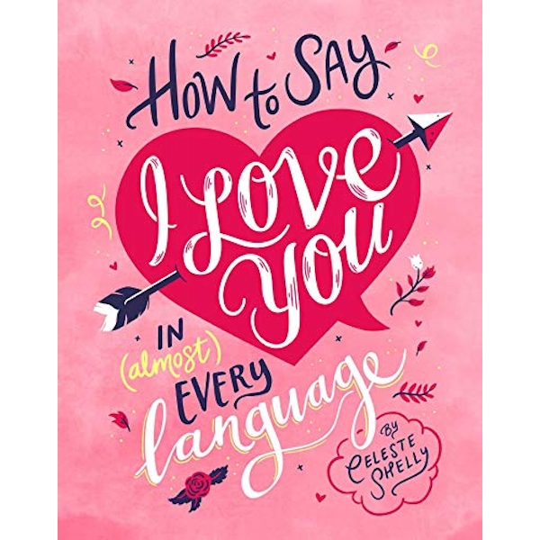 How to Say I Love You in (Almost) Every Language  Hardback 2018
