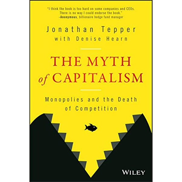 The Myth of Capitalism Monopolies and the Death of Competition Hardback 2018