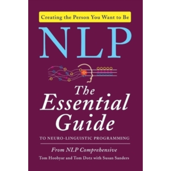 NLP: The Essential Guide to Neuro-Linguistic Programming by Susan Sanders, Tom Hoobyar, Tom Dotz (Paperback, 2013)