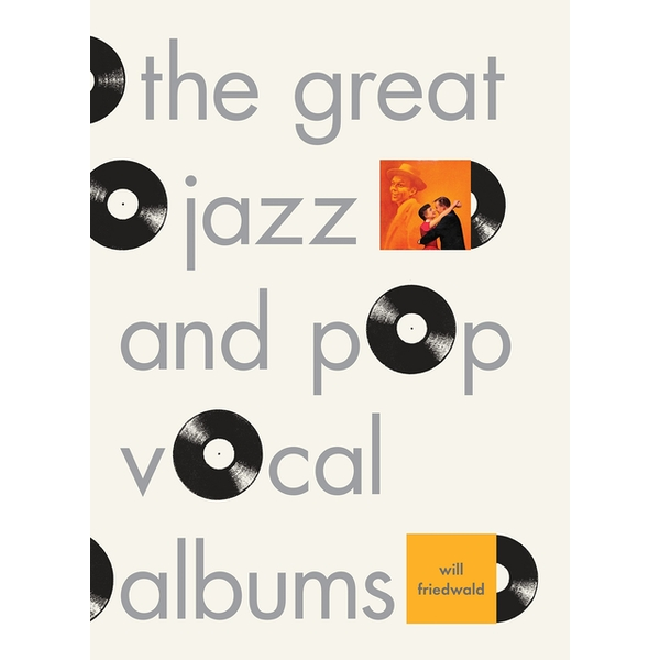 The Great Jazz and Pop Vocal Albums by Will Friedwald (Hardback, 2017)