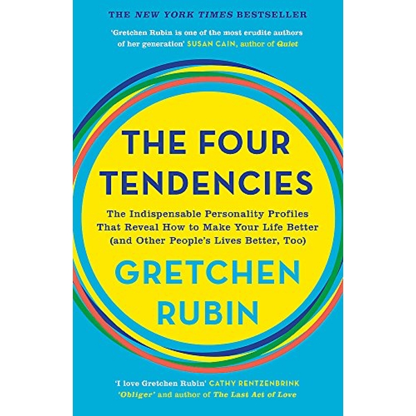 The Four Tendencies The Indispensable Personality Profiles That Reveal How to Make Your Life Better (and Other People's Lives Better, Too) Paperback / softback 2018