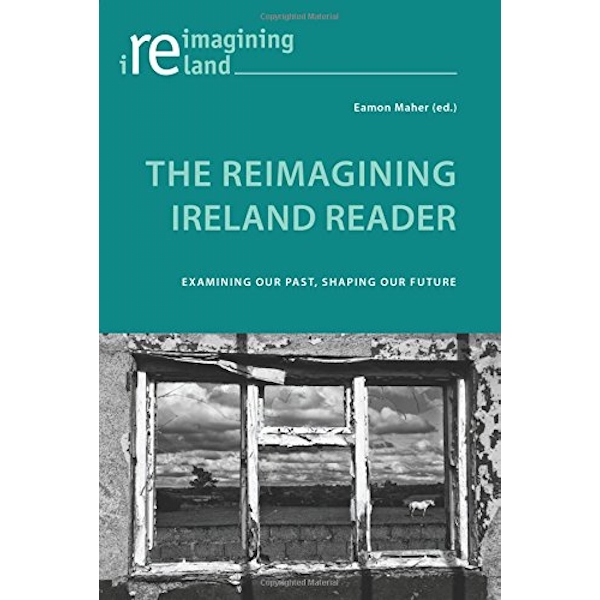 The Reimagining Ireland Reader Examining Our Past, Shaping Our Future Paperback / softback 2017