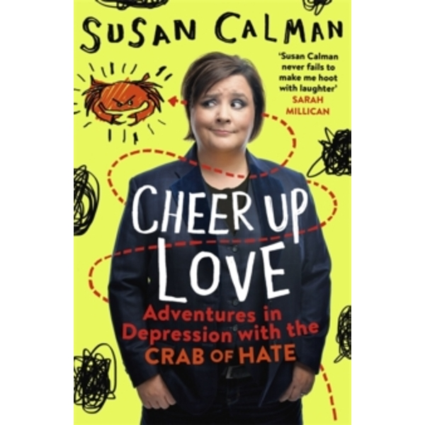 Cheer Up Love : Adventures in depression with the Crab of Hate