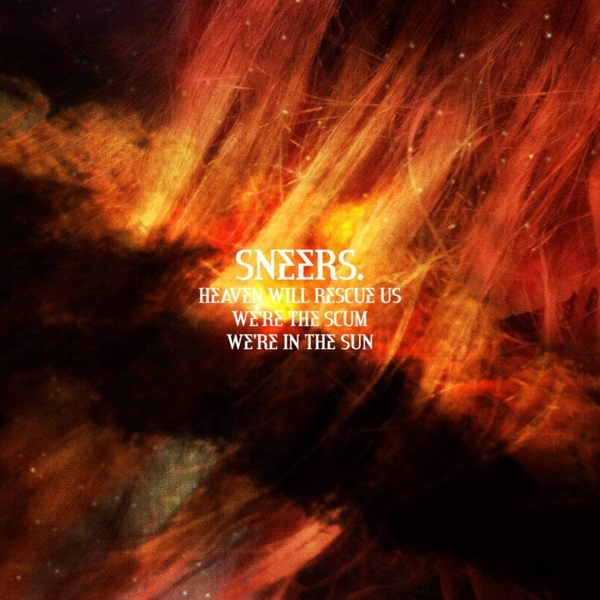 Sneers - Heaven Will Rescue Us, We're The Scum, We're In The Sun Vinyl
