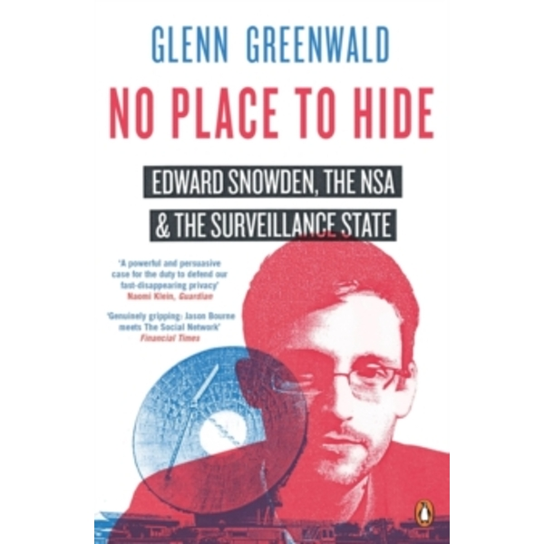 No Place to Hide : Edward Snowden, the NSA and the Surveillance State