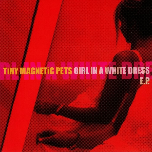 Tiny Magnetic Pets ‎- Girl In A White Dress Vinyl